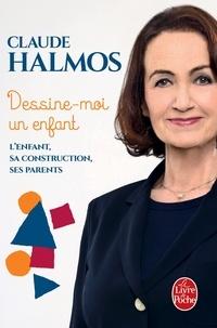 Claude Halmos - Dessine-moi un enfant - L'enfant, sa construction, ses parents.