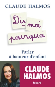 Claude Halmos - Dis-moi pourquoi - Parler à hauteur d'enfant.