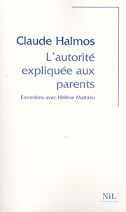 Claude Halmos et Hélène Mathieu - L'autorité expliquée aux parents - Entretiens avec Hélène Mathieu.