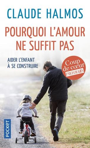 Claude Halmos - Pourquoi l'amour ne suffit pas - Aider l'enfant à se construire.