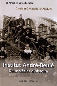 Claude Hamelin et Gwénaëlle Hamelin - Institut André-Beulé - Deux siècles d'histoire.