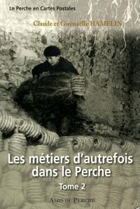 Claude Hamelin et Gwénaëlle Hamelin - Les métiers d'autrefois dans le Perche - Tome 2.