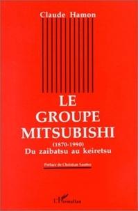 Claude Hamon - Le groupe Mitsubishi - 1870-1990, du zaibatsu au keiretsu.
