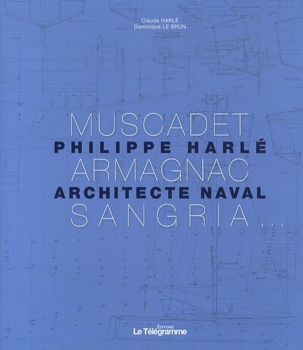 Claude Harlé et Dominique Le Brun - Muscadet, Armagnac, Sangria... - Philippe Harlé, architecte naval.