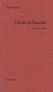 Claude Harmel - Histoire de l'anarchie - Des origines à 1880.