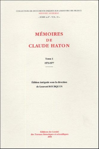 Claude Haton - Mémoires de Claude Haton (1553-1582) - Tome 3, 1573-1577.