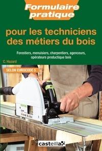 Claude Hazard - Formulaire pratique pour les techniciens des métiers du bois - Forestiers, menuisiers, charpentiers, agenceurs, opérateurs productique bois.
