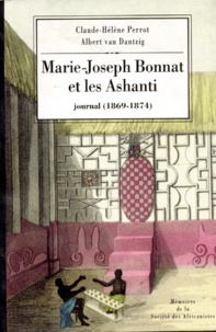 Claude-Hélène Perrot et Albert van Dantzig - Marie-Joseph Bonnat et les Ashanti - Journal (1869-1874).