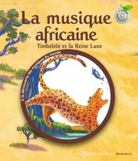 Claude Helft et Florent Silloray - La musique africaine - Timbélélé et la reine Lune. 1 CD audio