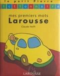Claude Helft et Chiara Carrer - Mes premiers mots Larousse.