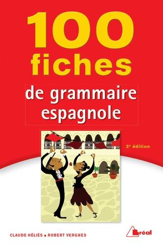 Claude Héliès et Robert Vergnes - 100 fiches de grammaire espagnole.