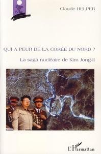 Claude Helper - Qui a peur de la Corée du Nord ? - La saga nucléaire de Kim Jong-Il.
