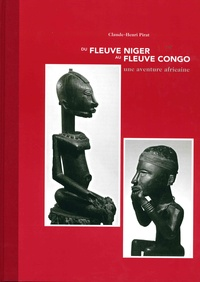 Claude-Henri Pirat - Du fleuve Niger au fleuve Congo - Une aventure africaine.