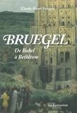 Claude-Henri Rocquet - Bruegel - De Babel à Bethléem.