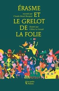 Claude-Henri Rocquet - Erasme et le grelot de la Folie.