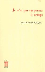 Claude-Henri Rocquet - Je n'ai pas vu passer le temps.