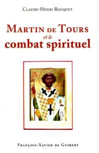 Claude-Henri Rocquet - Martin de Tours et le combat spirituel.