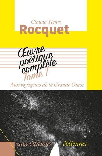 Claude-Henri Rocquet - Oeuvre poétique complète - Tome 1, Aux voyageurs de la Grande Ourse.