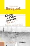 Claude-Henri Rocquet - Oeuvre poétique complète - Tome 2, La crèche, la croix, le Christ.