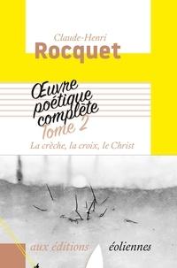 Livres complets gratuits à télécharger Oeuvre poétique complète  - Tome 2, La crèche, la croix, le Christ