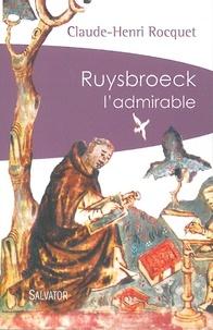 Claude-Henri Rocquet - Ruysbroeck l'admirable suivi de Ruysbroeck et la mystique maternelle.