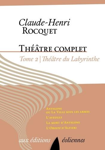 Claude-Henri Rocquet - Théâtre complet - Tome 2, Théâtre du labyrinthe.