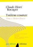 Claude-Henri Rocquet - Théâtre complet - Tome 1, Théâtre d'encre.