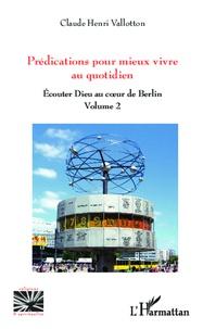 Claude Henri Vallotton - Prédications de Noël à la Pentecôte - Ecouter Dieu au coeur de Berlin (volume 2).