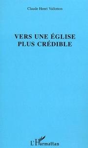 Claude-Henri Vallotton - Vers une Eglise plus crédible.