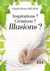 Claude Henry Delmas - Inspiration? Créations? Illusions?.
