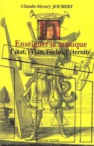 Claude-Henry Joubert - Enseigner la musique - L'état, l'élan, l'écho, l'éternité.