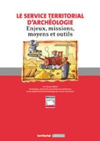Claude Héron - Le service territorial d'archéologie - Enjeux, missions, moyens et outils.