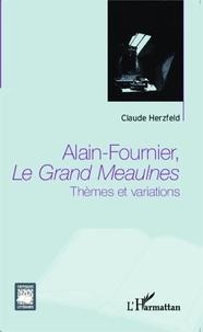 Claude Herzfeld - Alain-Fournier, Le grand Meaulnes - Thèmes et variations.