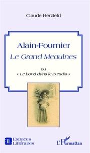 """Claude Herzfeld - Alain-Fournier - Le Grand Meaulnes ou """"Le bond dans le Paradis""""."""