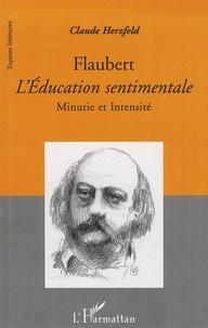 Claude Herzfeld - Flaubert, L'Education sentimentale - Minutie et intensité.
