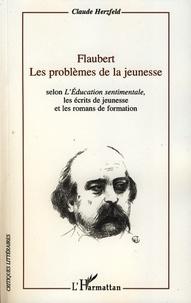 Claude Herzfeld - Flaubert ; Les problèmes de la jeunesse - Selon L'Education sentimentale, les écrits de jeunesse et les romans de formation.