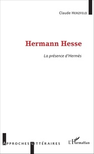 Claude Herzfeld - Hermann Hesse - La présence d'Hermès.