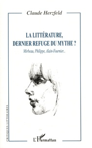 Claude Herzfeld - La littérature, dernier refuge du mythe ? - Mirabeau, Philippe, Alain-Fournier....