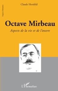Claude Herzfeld - Octave Mirbeau - Aspects de la vie et de l'oeuvre.