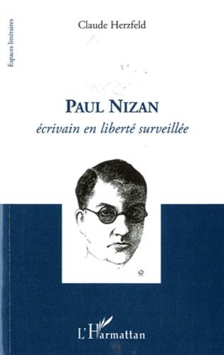 Claude Herzfeld - Paul Nizan - Ecrivain en liberté surveillée.