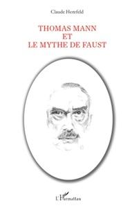 Claude Herzfeld - Thomas Mann et le mythe de Faust.