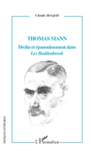 Claude Herzfeld - Thomas Mann - Déclin et épanouissement dans Les Buddenbrook.