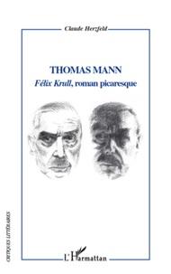 Claude Herzfeld - Thomas Mann - Félix Krull, roman picaresque.