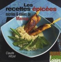 Claude Hitzel - Les recettes épicées sucrées et salées de Mamina.