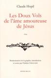 Claude Hopil - Les doux vols de l'âme amoureuse de Jésus.