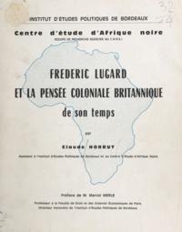 Claude Horrut et Marcel Merle - Frédéric Lugard et la pensée coloniale britannique de son temps.