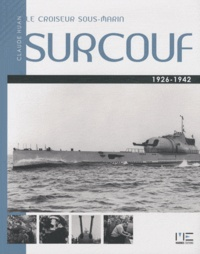 Claude Huan - Le croiseur sous-marin Surcouf, 1926 - 1942.