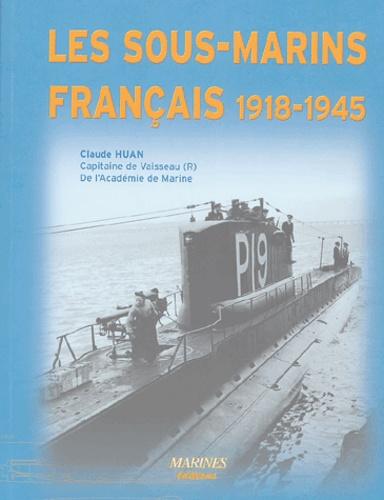 Claude Huan - Les sous-marins français 1918-1945.