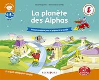 Claude Huguenin et Olivier Dubois du Nilac - La Planète des Alphas - Un conte magique pour se préparer à la lecture. Avec 1 guide pédagogique complet. 1 CD audio