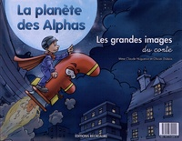 Claude Huguenin et Olivier Dubois - La planète des Alphas - Les grandes images du conte. 1 DVD + 1 CD audio